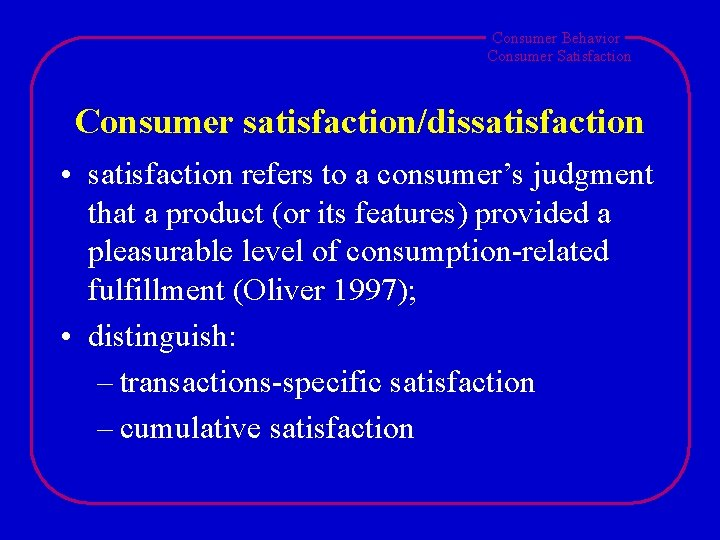 Consumer Behavior Consumer Satisfaction Consumer satisfaction/dissatisfaction • satisfaction refers to a consumer's judgment that