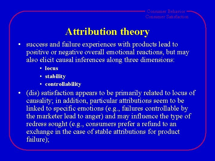 Consumer Behavior Consumer Satisfaction Attribution theory • success and failure experiences with products lead