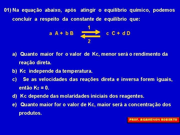 01) Na equação abaixo, após atingir o equilíbrio químico, podemos concluir a respeito da