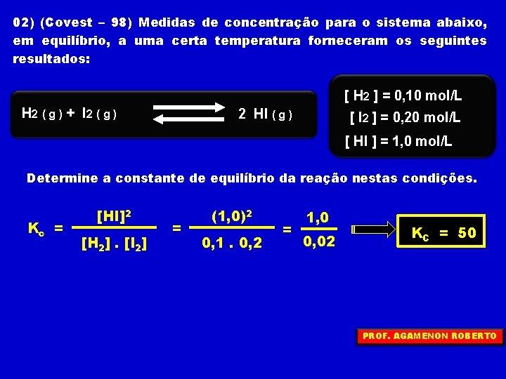 02) (Covest – 98) Medidas de concentração para o sistema abaixo, em equilíbrio, a