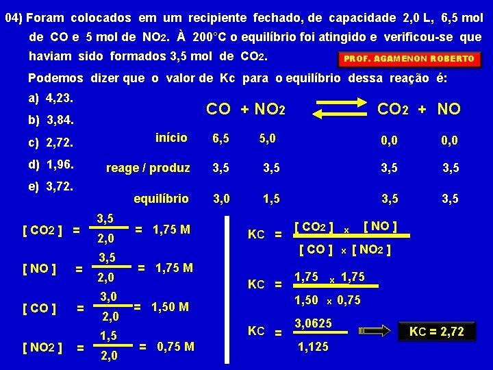 04) Foram colocados em um recipiente fechado, de capacidade 2, 0 L, 6, 5
