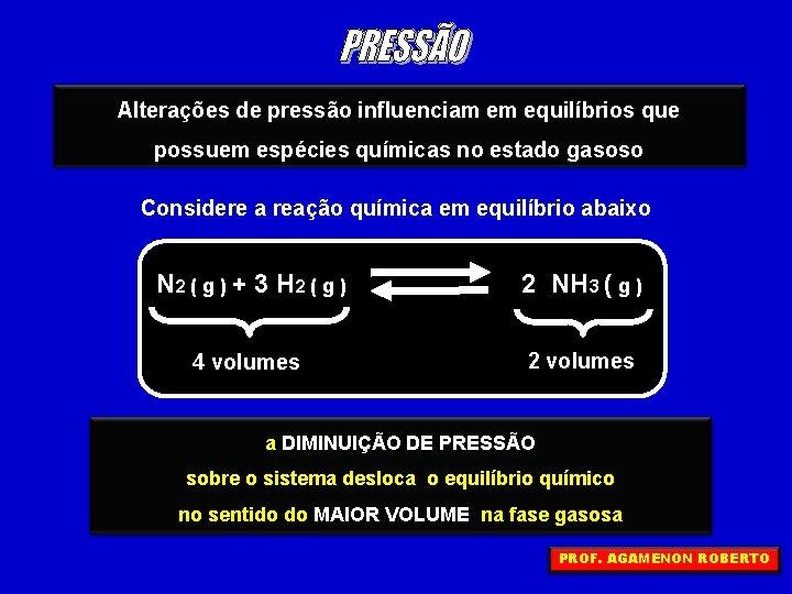 Alterações de pressão influenciam em equilíbrios que possuem espécies químicas no estado gasoso Considere