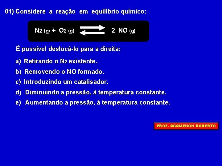 01) Considere a reação em equilíbrio químico: N 2 (g) + O 2 (g)