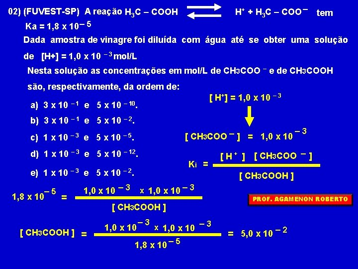 H+ + H 3 C – COO – 02) (FUVEST-SP) A reação H 3