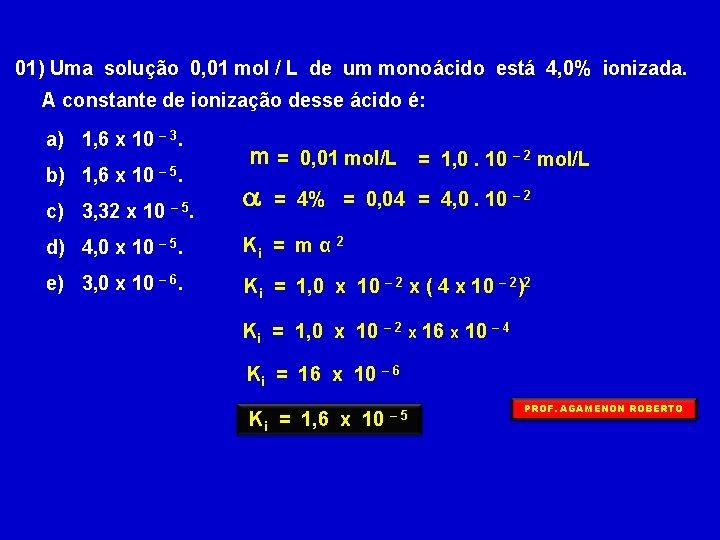 01) Uma solução 0, 01 mol / L de um monoácido está 4, 0%