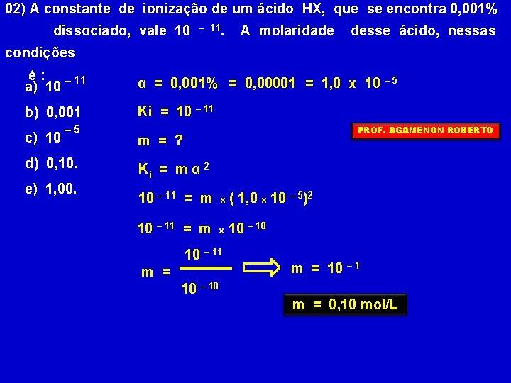 02) A constante de ionização de um ácido HX, que se encontra 0, 001%