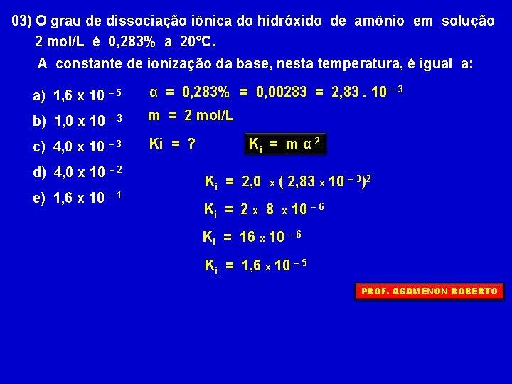 03) O grau de dissociação iônica do hidróxido de amônio em solução 2 mol/L