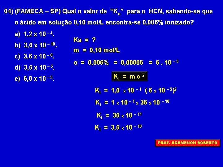 """04) (FAMECA – SP) Qual o valor de """"Ka"""" para o HCN, sabendo-se que"""