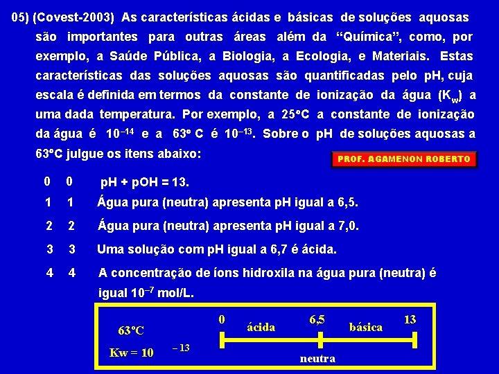05) (Covest-2003) As características ácidas e básicas de soluções aquosas são importantes para outras