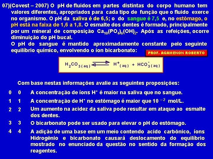 07)(Covest – 2007) O p. H de fluidos em partes distintas do corpo humano