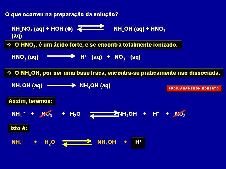 O que ocorreu na preparação da solução? NH 4 NO 3 (aq) + HOH