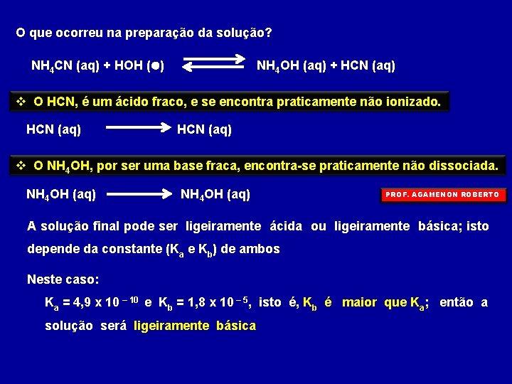 O que ocorreu na preparação da solução? NH 4 CN (aq) + HOH (l)