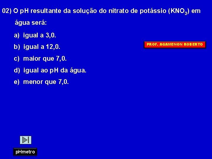 02) O p. H resultante da solução do nitrato de potássio (KNO 3) em