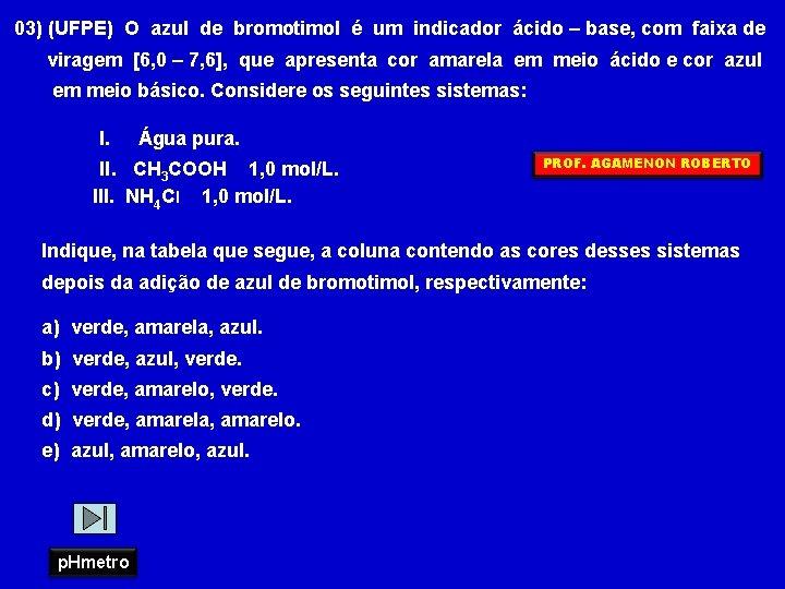 03) (UFPE) O azul de bromotimol é um indicador ácido – base, com faixa