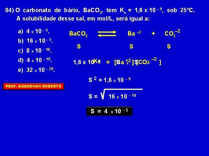 04) O carbonato de bário, Ba. CO 3, tem Ks = 1, 6 x