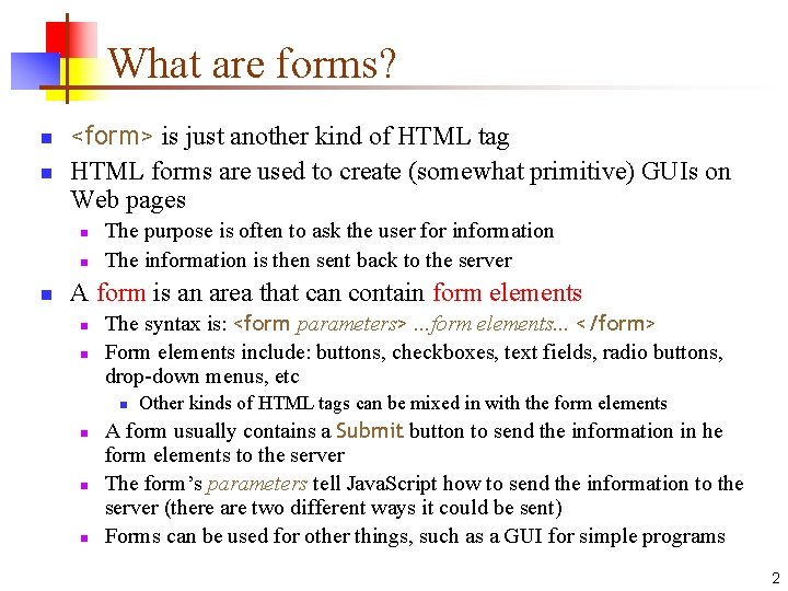 What are forms? n n <form> is just another kind of HTML tag HTML