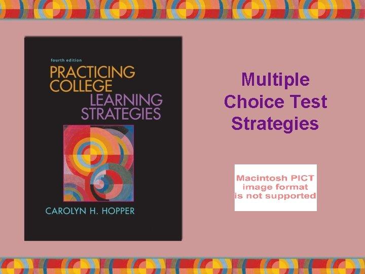 Multiple Choice Test Strategies