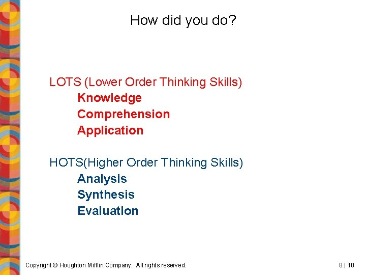 How did you do? LOTS (Lower Order Thinking Skills) Knowledge Comprehension Application HOTS(Higher Order
