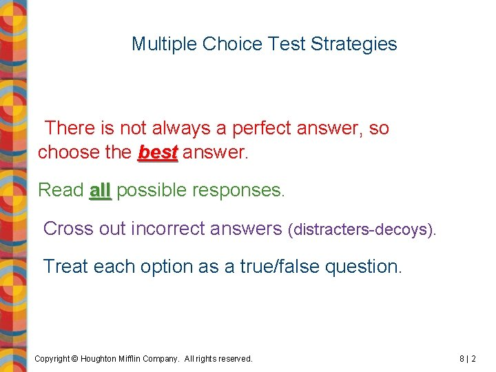 Multiple Choice Test Strategies There is not always a perfect answer, so choose the