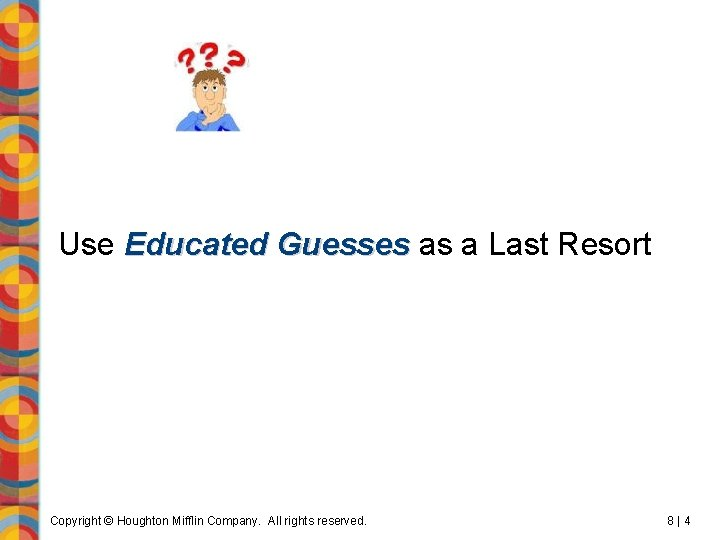 Use Educated Guesses as a Last Resort Copyright © Houghton Mifflin Company. All rights