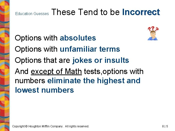 Education Guesses These Tend to be Incorrect Options with absolutes Options with unfamiliar terms