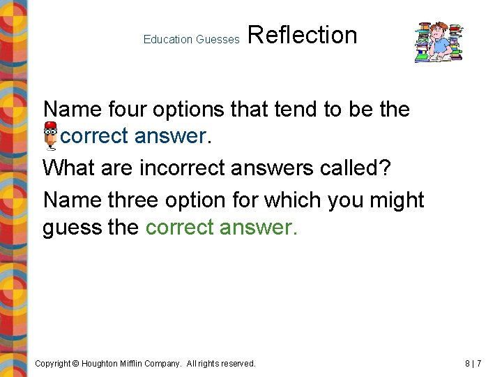 Education Guesses Reflection Name four options that tend to be the incorrect answer. What