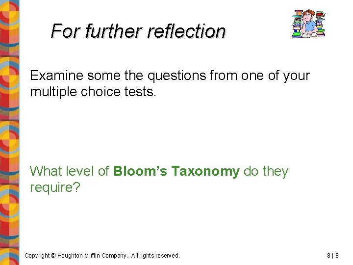 For further reflection Examine some the questions from one of your multiple choice tests.