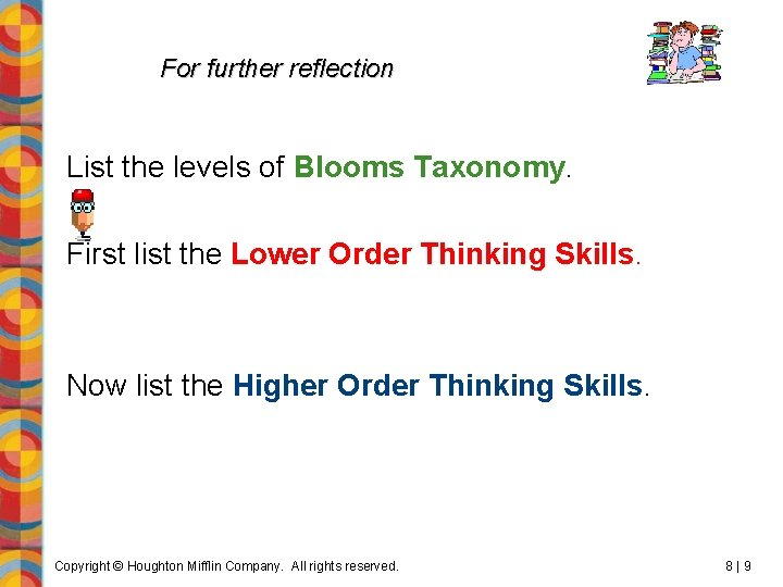 For further reflection List the levels of Blooms Taxonomy. First list the Lower Order