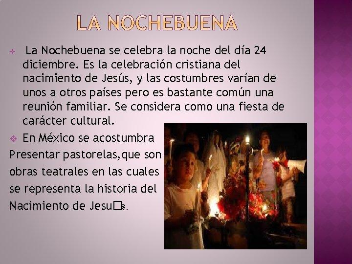 La Nochebuena se celebra la noche del día 24 diciembre. Es la celebración cristiana