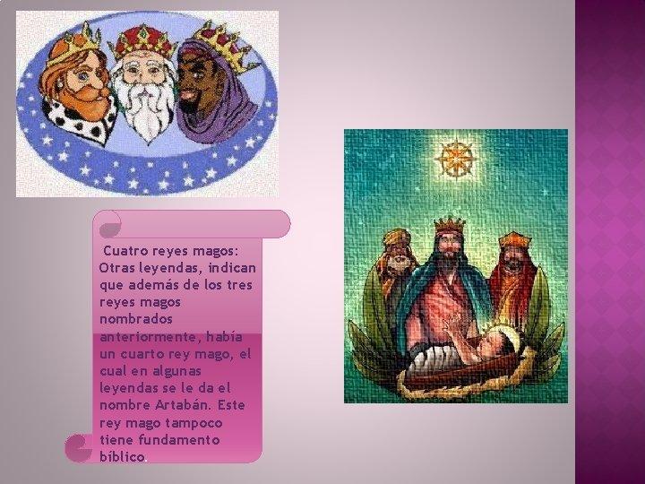 Cuatro reyes magos: Otras leyendas, indican que además de los tres reyes magos nombrados