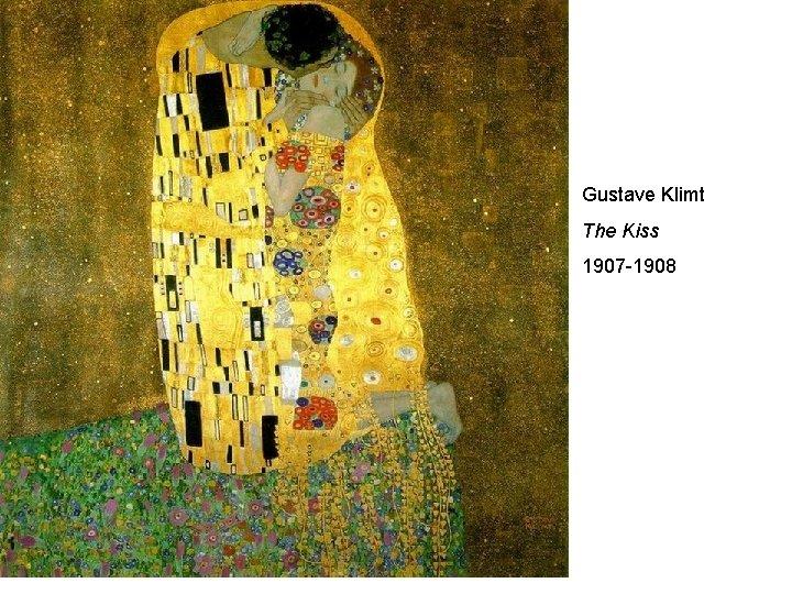 Gustave Klimt The Kiss 1907 -1908