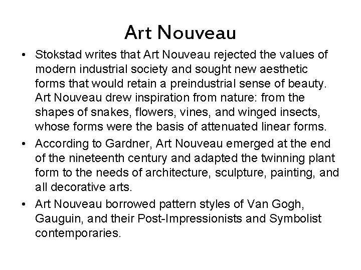 Art Nouveau • Stokstad writes that Art Nouveau rejected the values of modern industrial