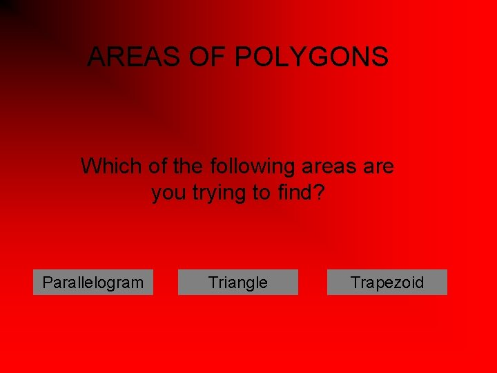 AREAS OF POLYGONS Which of the following areas are you trying to find? Parallelogram