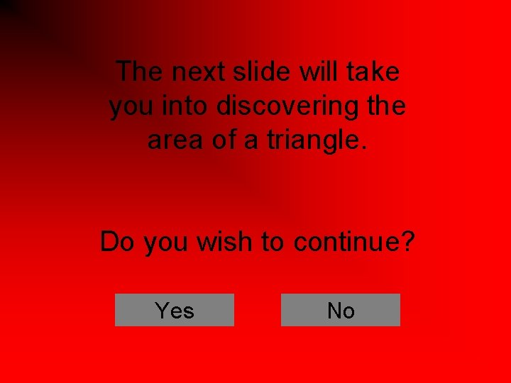 The next slide will take you into discovering the area of a triangle. Do