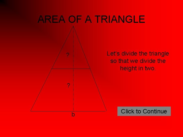 AREA OF A TRIANGLE Let's divide the triangle so that we divide the height