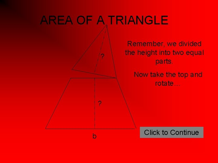 AREA OF A TRIANGLE ? Remember, we divided the height into two equal parts.