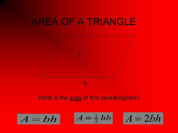 AREA OF A TRIANGLE ? b What is the area of this parallelogram?