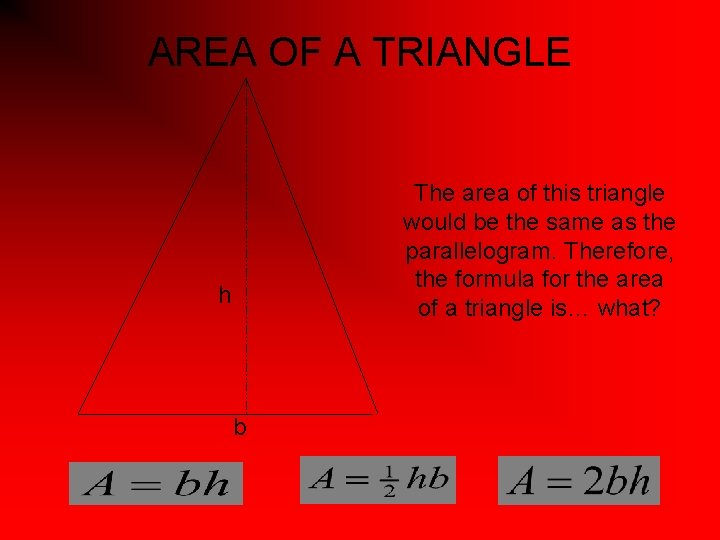 AREA OF A TRIANGLE The area of this triangle would be the same as