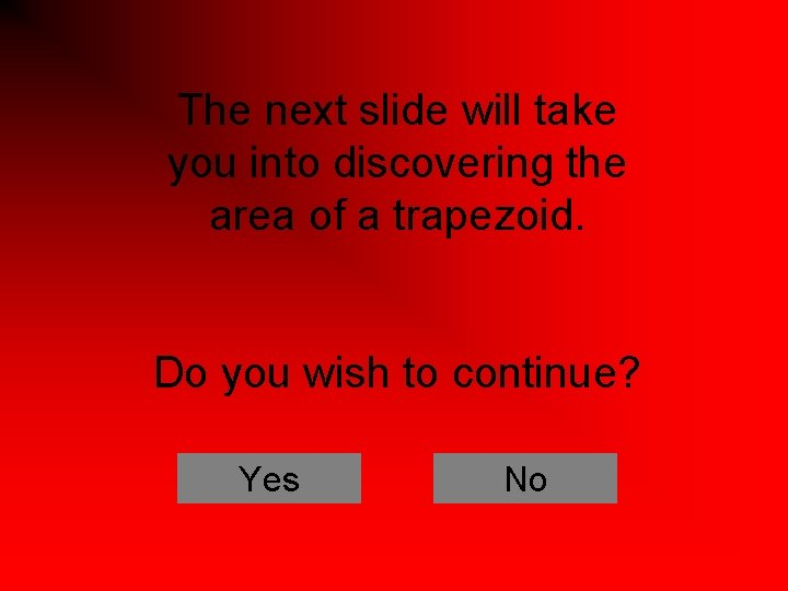 The next slide will take you into discovering the area of a trapezoid. Do
