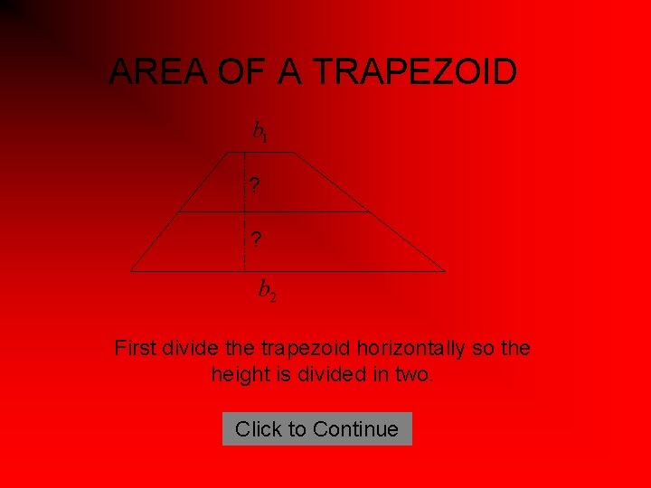 AREA OF A TRAPEZOID ? ? First divide the trapezoid horizontally so the height