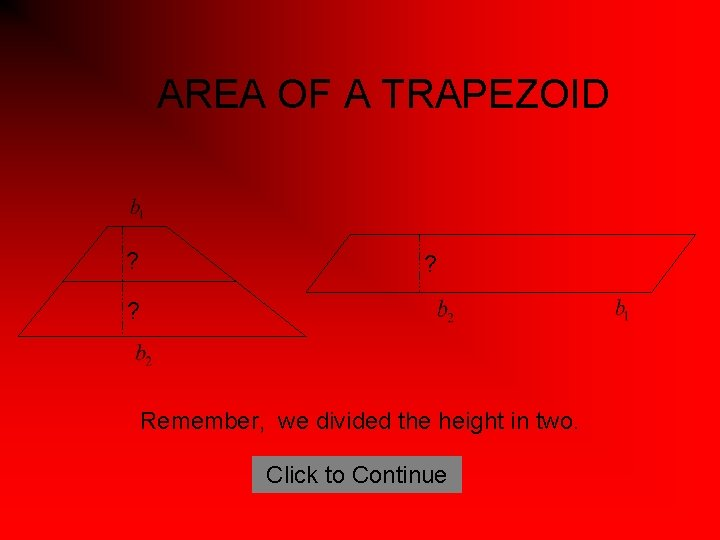 AREA OF A TRAPEZOID ? ? ? Remember, we divided the height in two.
