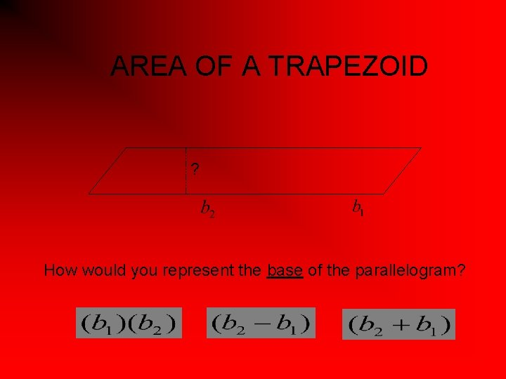 AREA OF A TRAPEZOID ? How would you represent the base of the parallelogram?