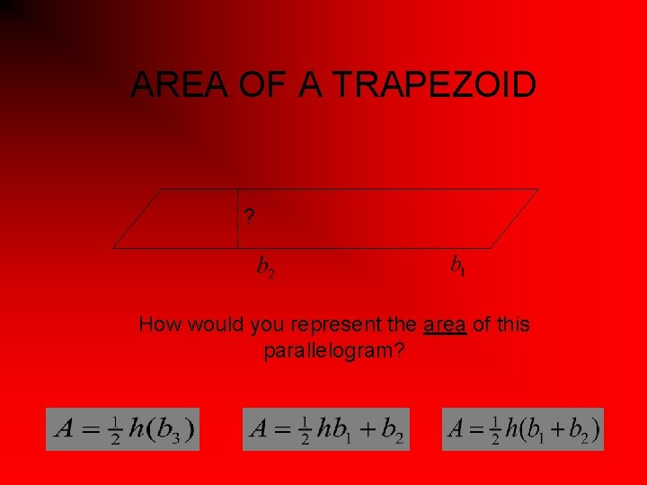 AREA OF A TRAPEZOID ? How would you represent the area of this parallelogram?