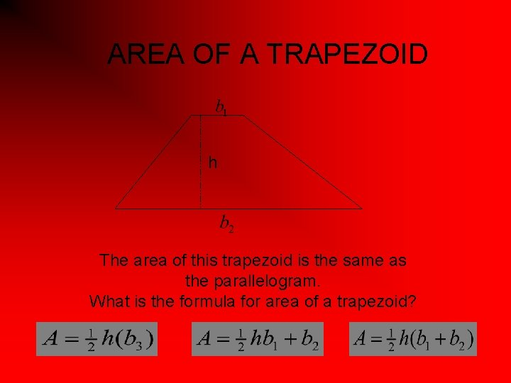 AREA OF A TRAPEZOID h The area of this trapezoid is the same as