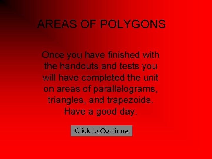 AREAS OF POLYGONS Once you have finished with the handouts and tests you will