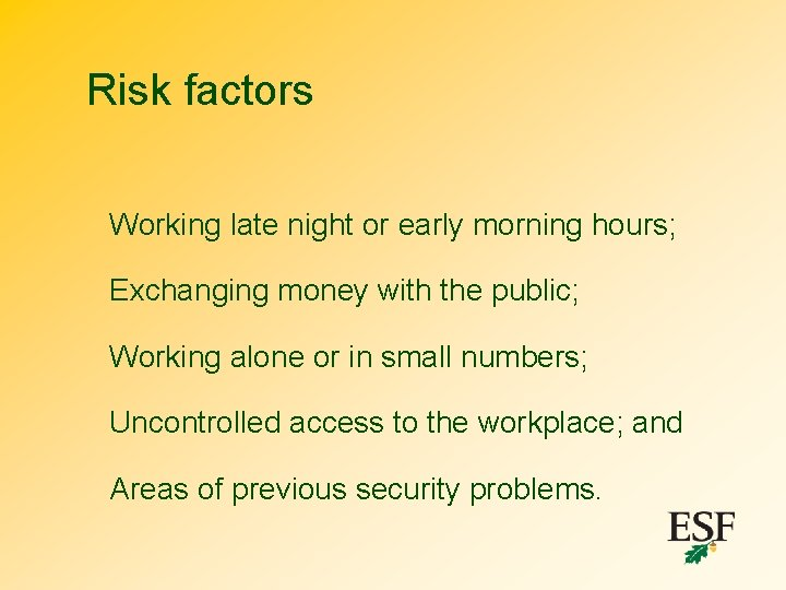 Risk factors Working late night or early morning hours; Exchanging money with the public;