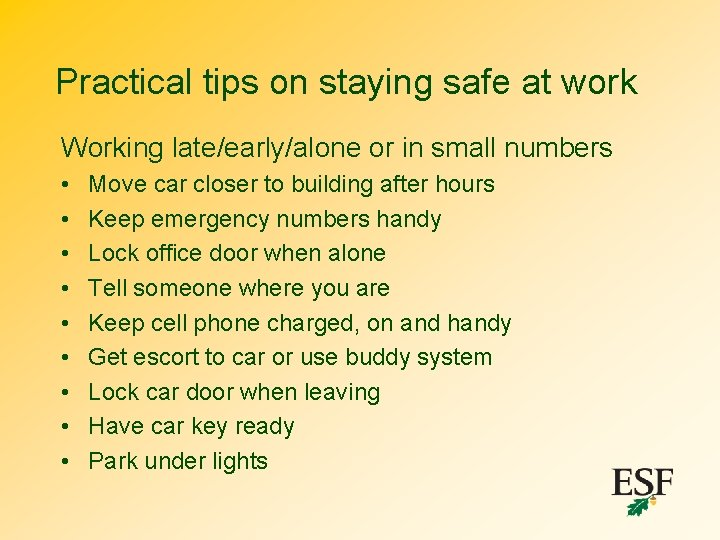 Practical tips on staying safe at work Working late/early/alone or in small numbers •