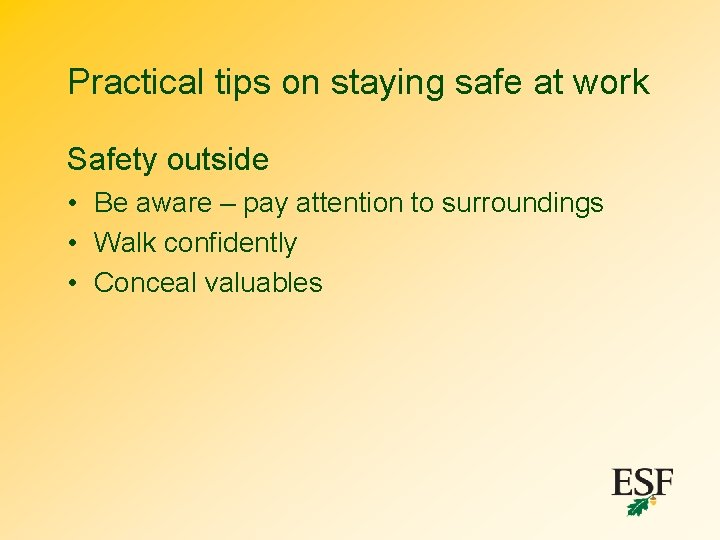 Practical tips on staying safe at work Safety outside • Be aware – pay