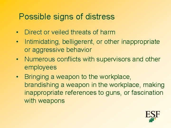 Possible signs of distress • Direct or veiled threats of harm • Intimidating, belligerent,