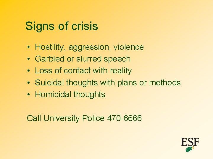 Signs of crisis • • • Hostility, aggression, violence Garbled or slurred speech Loss